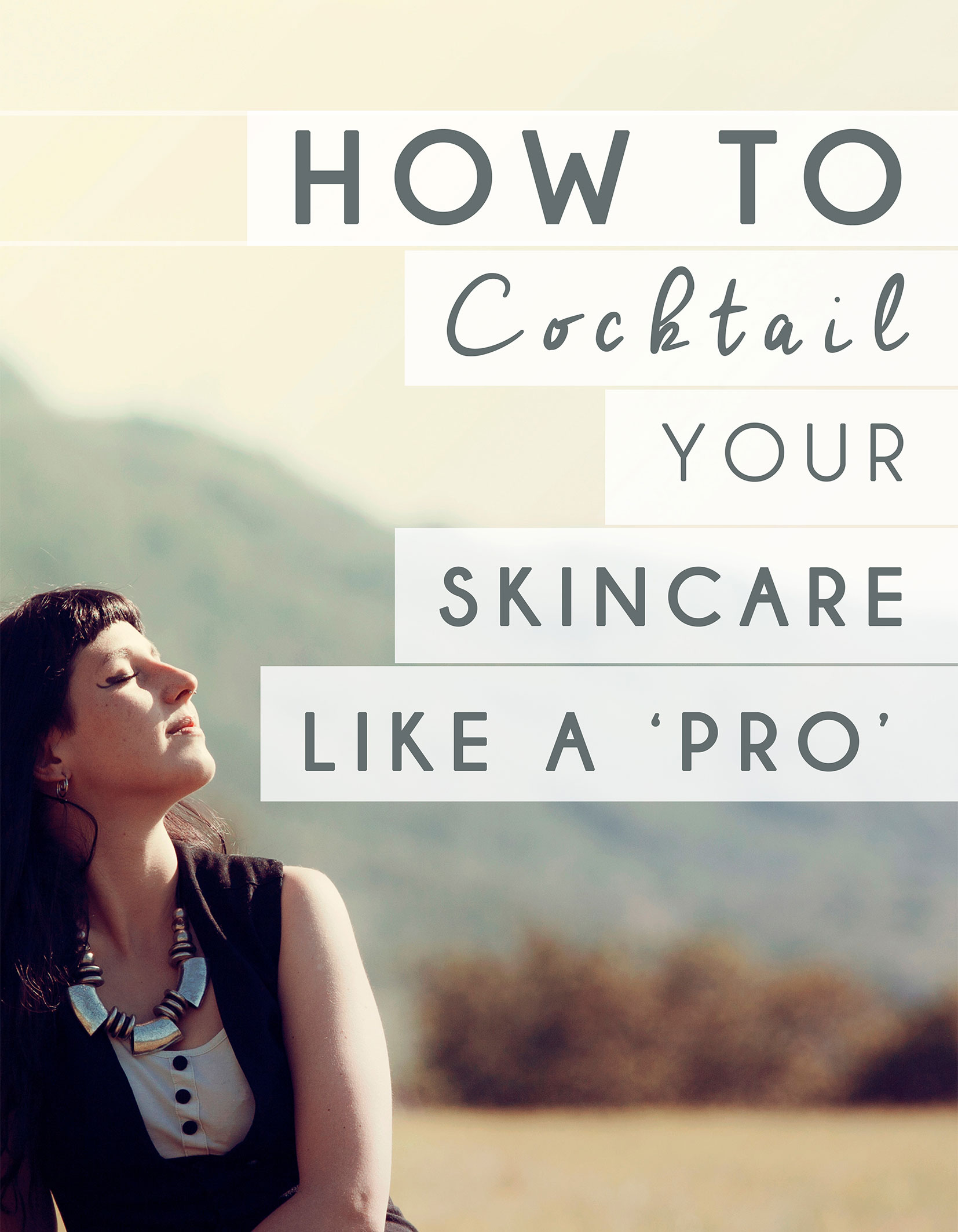 How to cocktail your skincare like a pro. Simple rules to your perfect skincare routine.